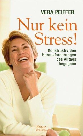 Nur kein Stress!. Konstruktiv den Herausforderungen des Alltags begegnen.