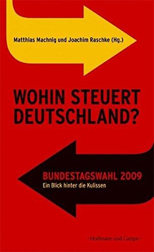 Matthias, Machnig: Wohin steuert Deutschland? Bundestagswahl 2009. Ein Blick hinter die Kulissen