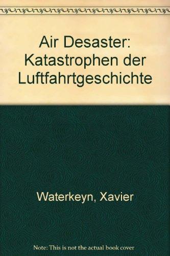 Xavier, Waterkeyn: Air Desaster Katastrophen der Luftfahrtgeschichte