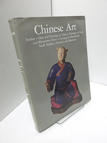 Chinese Art Textiles, Glass and Painting on Glass, Carvings in Ivory and Rhinoceros Horn, ..