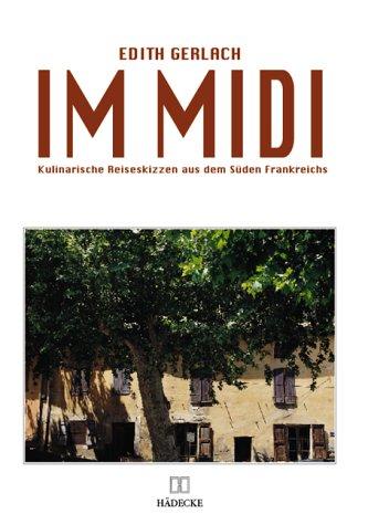 Im Midi Kulinarische Reiseskizzen aus dem Süden Frankreichs