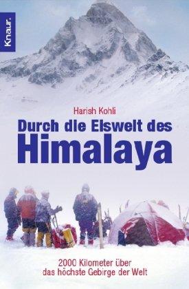 Harish, Kohli: Durch die Eiswelt des Himalaya. 2000 Kilometer über das höchste Gebirge der Welt.