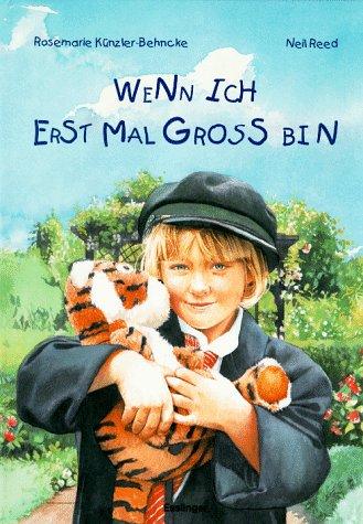 Rosemarie, Künzler-Behncke und Reed Neil: Wenn ich erst mal groß bin.