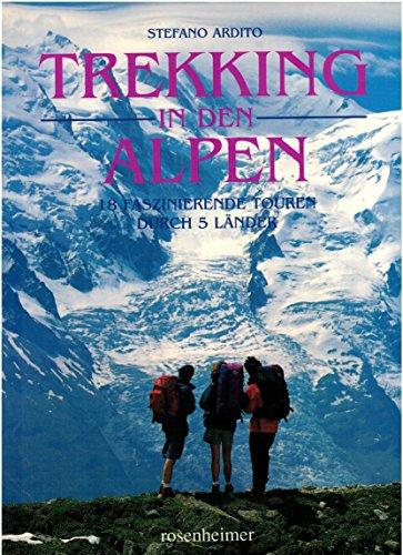 Trekking in den Alpen 18 faszinierende Touren durch 5 Länder