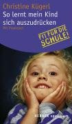 Christine, Kügerl: So lernt mein Kind sich auszudrücken Fit für die Schule. Mit Praxistest