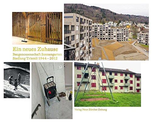 Ein neues Zuhause Geschichte und Neubau der Siedlung Triemli 1944-2012. Hrsg. v. Baugenossenschaft