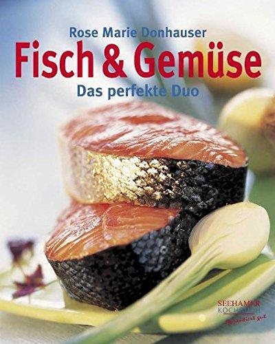 Fisch & Gemüse. Das perfekte Duo. - Ausgezeichnet mit dem Gourmand World Cookbook Award 2003.