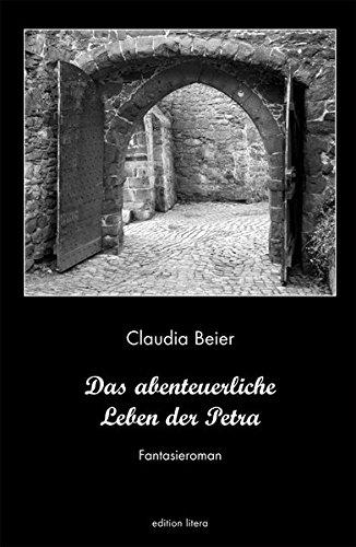 Das abenteuerliche Leben der Petra Fantasieroman - Claudia, Beier