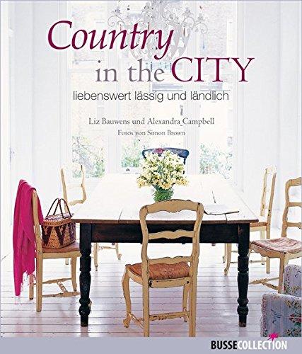 Liz /Campbell, Bauwens: Country in the City liebenswert, lässig und ländlich
