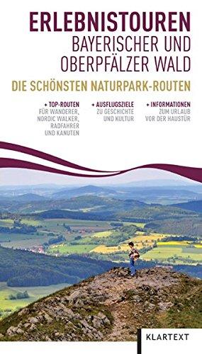 Erlebnistouren Bayerischer und Oberpfälzer Wald. Die schönsten Naturpark-Routen. Top-Routen für Wanderer, Nordic Walker...
