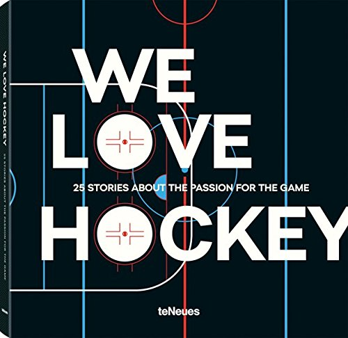 We Love Hockey 25 Stories about the Passion for the Game