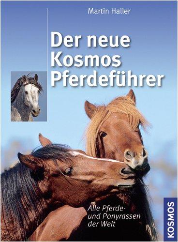 Der neue Kosmos Pferdeführer Alle Pferde- und Ponyrassen der Welt