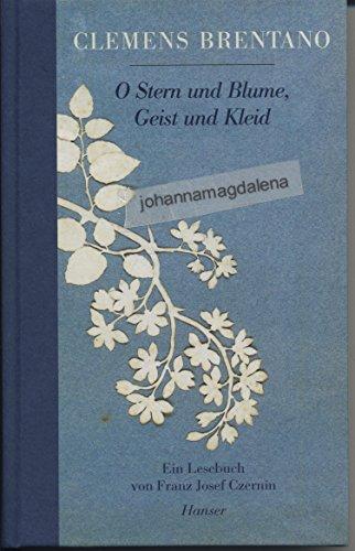 Clemens, Brentano: O Stern und Blume, Geist und Kleid. Ein Lesebuch.