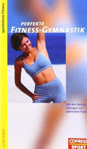 Perfekte Fitness-Gymnastik. Mit den besten Übungen zur optimalen Form.