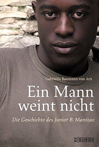 Gabriella, Baumann-von Arx: Ein Mann weint nicht Die Geschichte des Junior B. Manizao
