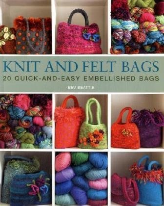 Knit and Felt Bags 20 quick-and-easy embellished bags
