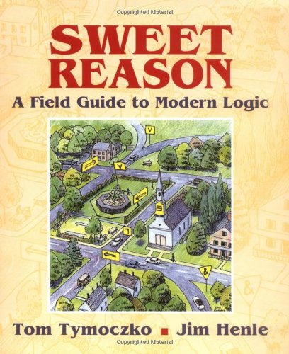 Sweet Reason A Field Guide to Modern Logic. Textbooks in Mathematical Sciences