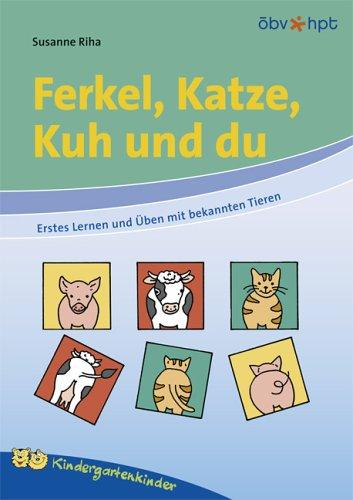 Ferkel, Katze, Kuh und du. Erstes Lernen und Üben mit bekannten Tieren.