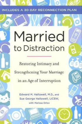 Married to Distraction Restoring Intimacy and Strengthening Your Marriage in an Age of Interruption