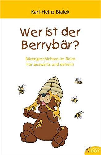 Wer ist der Berrybär? Bärengeschichten im Reim für auswärts und daheim