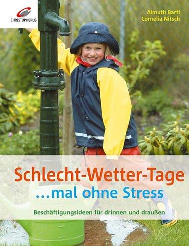 Schlecht-Wetter-Tage ... mal ohne Stress. Beschäftigungsideen für drinnen und draußen
