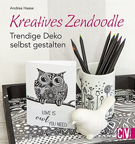 Andrea, Haase: Kreatives Zendoodle Trendige Deko selbst gestalten