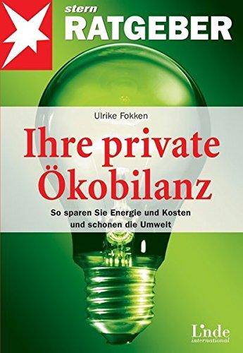 Ulrike, Fokken: Ihre private Ökobilanz So sparen Sie Energie und Kosten und schonen die Umwelt