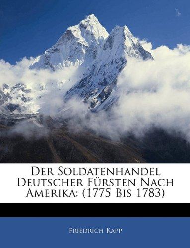 Der Soldatenhandel deutscher Fürsten nach Amerika:(1775 bis 1783)