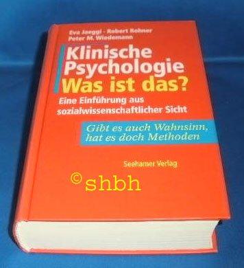Klinische Psychologie, was ist das? Eine Einführung aus sozialwissenschaftlicher Sicht; gibt es auch Wahnsinn, hat e