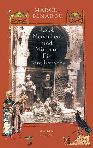 Jacob, Ménachem und Mimoun Ein Familienepos
