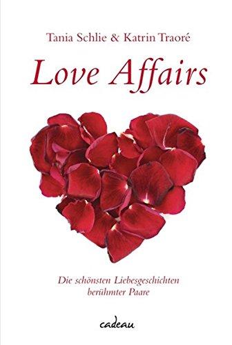 Love Affairs Die schönsten Liebesgeschichten berühmter Paare