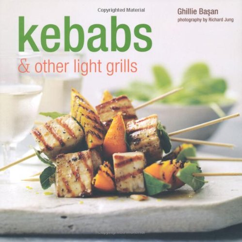 Ghillie, Basan: Kebabs & other light grills More than 30 fabulous recipes for simple grilled meat, fish and vegetable dishes