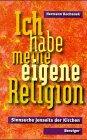 Ich habe meine eigene Religion Sinnsuche jenseits der Kirchen