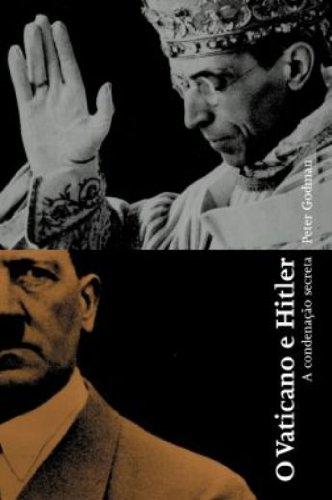O Vaticano e Hitler A condenacao secreta