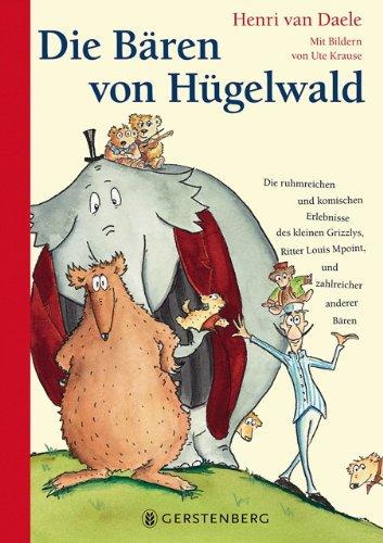 Henri van, Daele und Übersetzung: Kiefer Verena: Die Bären von Hügelwald Die ruhmreichen und komischen Erlebnisse des kleinen Grizzlys, Ritter Louis Mpoi