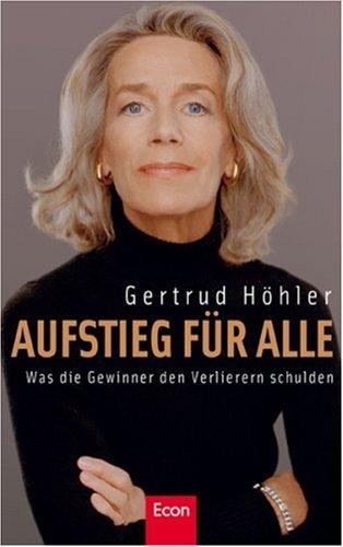 Gertrud, Höhler: Aufstieg für alle Was die Gewinner den Verlierern schulden