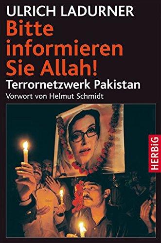 Bitte informieren Sie Allah! Terrornetzwerk Pakistan. Vorw. v. Helmut Schmidt