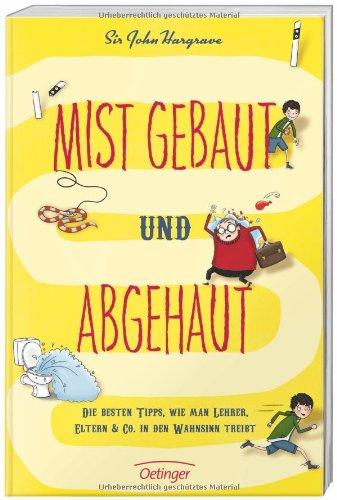 John, Hargrave und Übersetzung: Stütze Annett: Mist gebaut und abgehaut Die besten Tipps, wie man Lehrer, Eltern & Co. in den Wahnsinn treibt
