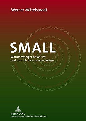 Werner, Mittelstaedt: SMALL Warum weniger besser ist und was wir dazu wissen sollten