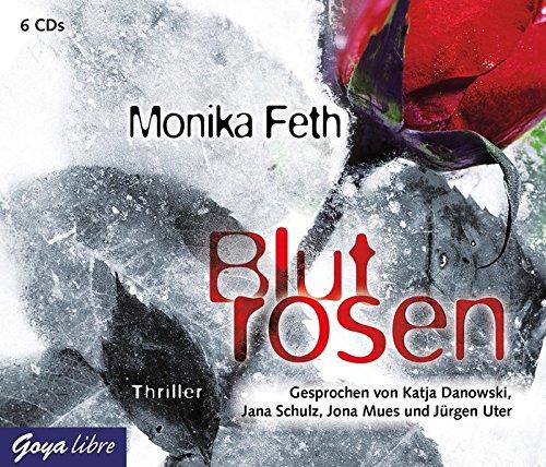 Blutrosen Monika Feth ; gesprochen von Katja Danowski, Jürgen Uter, Jona Mues & Julia Meier / Goya libre Autorisierte Audiofassung