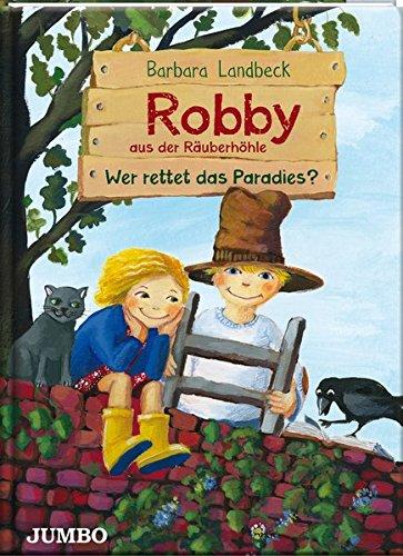 Landbeck, Barbara (Verfasser und Illustrator): Robby aus der Räuberhöhle. Rettet Parad. Barbara Landbeck / Landbeck, Barbara: Robby aus der Räuberhöhle ; 2