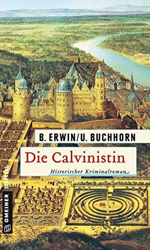 Erwin, Birgit (Verfasser) und Ulrich (Verfasser) Buchhorn: Die Calvinistin: Historischer Kriminalro Birgit Erwin/Ulrich Buchhorn / Gmeiner Spannung 1. Auflage