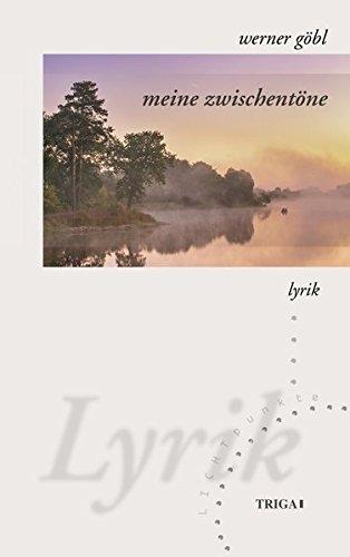 meine zwischentöne Werner Göbl / Lichtpunkte ; Band 140; In Beziehung stehende Ressource: ISBN: 9783897749627; In Beziehung stehende Ressource: ISBN: 9783897745773; In Beziehung stehende Ressource: ISBN: 9783897744165; In Beziehung stehende Ressource: ISBN: 9783897748613; In Beziehung stehende Ressource: ISBN: 978395 1. Auflage