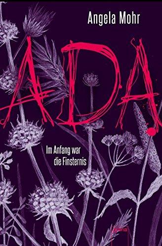 Ada. Im Anfang war die Finsternis Angela Mohr 1. Aufl.