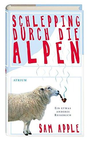 Apple,S.:Schlepping durch die Alpen Sam Apple. Aus dem Amerikan. von Monika Schmalz Dt. Erstausg.