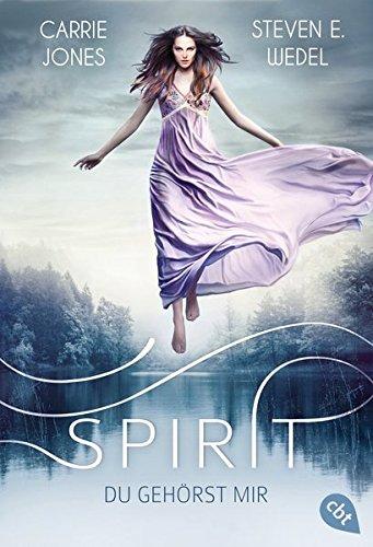 Jones, Carrie und Steven E. Wedel: Spirit - Du gehörst mir