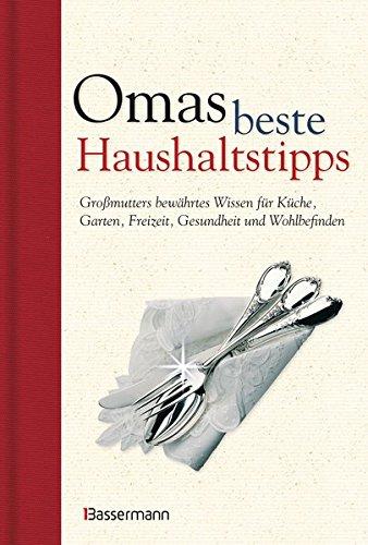 Düsseldorfer, Emmanuela: Omas beste Haushaltstipps Großmutters bewährtes Wissen für Küche, Garten, Freizeit, Gesundheit und Wohlbefinden