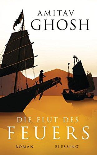 Ghosh, Amitav, Barbara Heller und Rudolf Hermstein: Ghosh:Die Flut des Feuers Roman