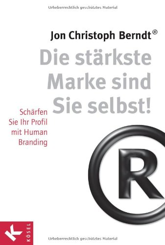 Berndt,J.:Stärkste Marke sind Sie selbst Schärfen Sie Ihr Profil mit Human Branding