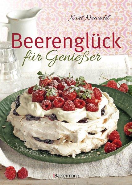Beerenglück für Genießer Feine Rezepte für Erdbeeren, Himbeeren, Brombeeren, Johannisbeeren, Stachelbeeren, Heidelbeeren